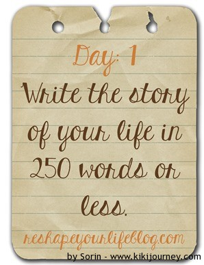 day 1 your life in 250 words